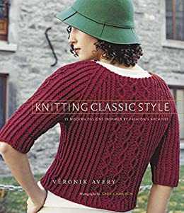 Knitting Classic Style: 35 Modern Designs Inspired by Fashion's Archives by [Véronik Avery, Sara Cameron]
