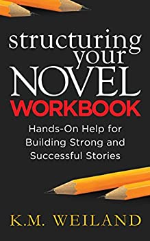 Structuring Your Novel Workbook  Hands-On Help for Building Strong and Successful Stories  Helping Writers Become Authors Book 4