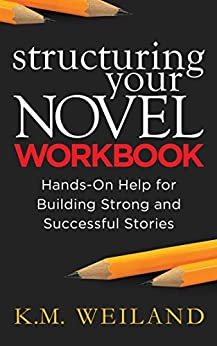 Structuring Your Novel Workbook: Hands-On Help for Building Strong and Successful Stories (Helping Writers Become Authors Book 4) by [K.M. Weiland]