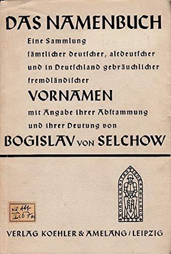 Das Namenbuch. Eine Sammlung sämtlicher deutscher, altdeutscher und in Deutschland gebräuchlicher...