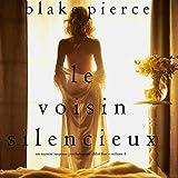 Le voisin silencieux [The Silent Neighbor]: Un mystère suspense psychologique chloé fine - volume 4 [A Mystery Suspense Psychological Chloé Fine - Volume 4]