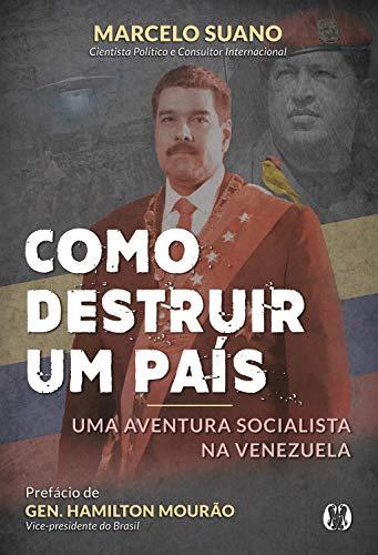 Como destruir um país: Uma aventura socialista na Venezuela por [Marcelo Suano]