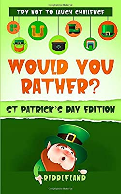 Try Not To Laugh Challenge - Would You Rather? St Patricks Day Edition: A Hilarious and Interactive Joke Book for Boys and Girls Ages 6, 7, 8, 9, 10, and 11 Years Old - St Patrick's Day Gift for Kids