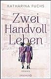 Zwei Handvoll Leben: Roman - Katharina Fuchs