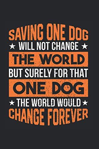 Saving One Dog Will Not Change The World: Tierrettung & Tierschützer Notizbuch 6'x9' Adoptieren Geschenk Für Besten Freund