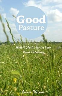 Good Pasture: Short & Shorter Stories From Rural Oklahoma