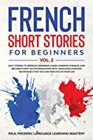 French Short Stories for Beginners Vol. 2: Easy Stories to Improve Grammar, Learn Common Phrases, and Become Fluent in Conversations with Language Learning Techniques that You Can Practice in Your Car (Learn Vocabulary and French Words While You Sleep)