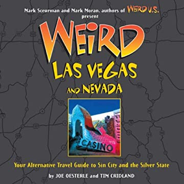 Weird Las Vegas and Nevada: Your Alternative Travel Guide to Sin City and the Silver State