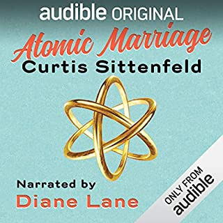 Atomic Marriage                   By:                                                                                                                                 Curtis Sittenfeld                               Narrated by:                                                                                                                                 Diane Lane                      Length: 58 mins     10,424 ratings     Overall 3.4