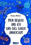 Mein Bruder und ich und das ganze Universum: Ein ergreifendes Kinderbuch über Autismus, Freundschaft und Geschwisterliebe! - Katya Balen