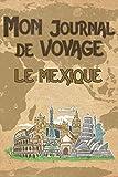 Mon Journal de Voyage le Mexique: 6x9 Carnet de voyage I Journal de voyage avec instructions, Checklists et Bucketlists, cadeau parfait pour votre séjour au Mexique et pour chaque voyageur.