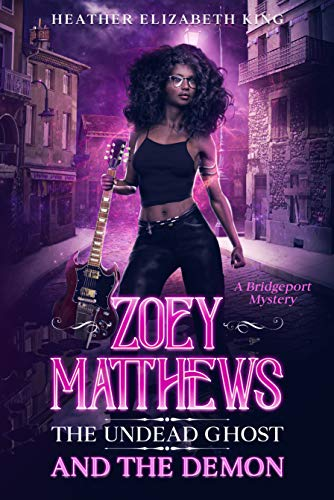 Zoey Matthews, the Undead Ghost, and the Demon (A Bridgeport Mystery) by [Heather Elizabth King]