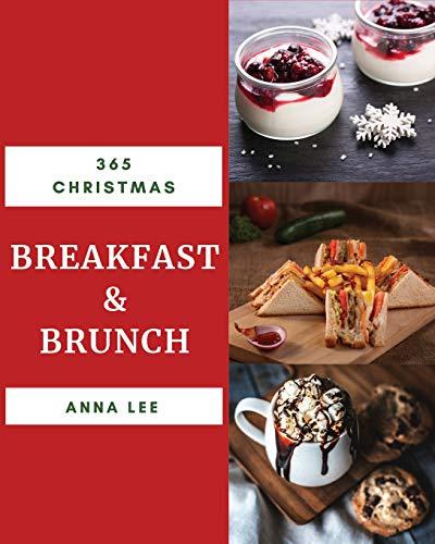 Christmas Breakfast & Brunch 365: Enjoy 365 Days With Amazing Christmas Breakfast & Brunch Recipes In Your Own Christmas Breakfast & Brunch Cookbook! [Biscuits Christmas Book] [Book 1]