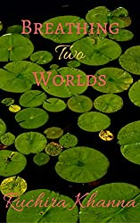 Book Cover of Breathing Two Worlds by Ruchira Khanna