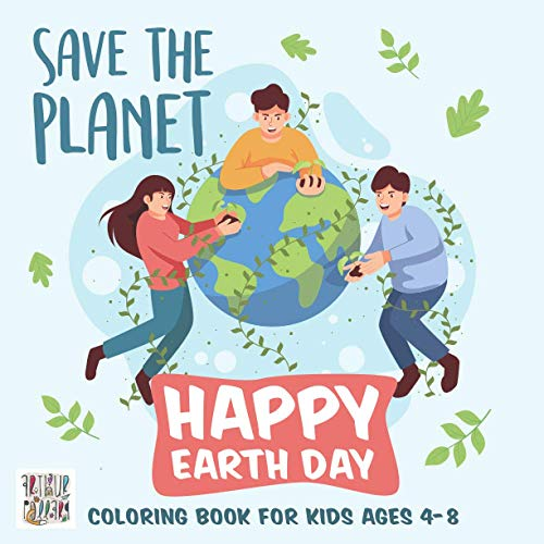 Save The Planet | Happy Earth Day Coloring Book for Kids: Fun Nature Coloring Pages for Childrens, Educational Activity for Preschool, Outdoor Perfect ... Toddlers, Ages 4-8, Perfect Gift Occasion