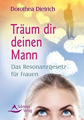 Buchseite und Rezensionen zu 'Träum dir deinen Mann: Das Resonanzgesetz für Frauen' von Dorothea Dietrich
