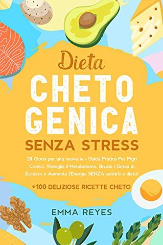 Dieta Chetogenica Senza Stress: 28 Giorni per una nuova te • Guida pratica per pigri cronici. Risveglia il metabolismo, brucia i grassi in eccesso e aumenta l'energia SENZA sentirti a dieta!