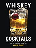 Whiskey Cocktails: Rediscovered Classics and Contemporary Craft Drinks Using the World's Most Popular