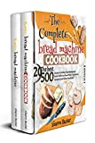 THE COMPLETE BREAD MACHINE COOKBOOK: 2 Books in 1 The Best 500 Recipes for Baking Tasty Homemade Bread with Any Bread Maker, Traditional, Ketogenic, and Gluten-Free Bread.