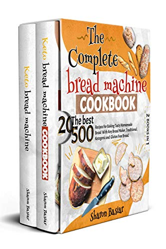 THE COMPLETE BREAD MACHINE COOKBOOK: 2 Books in 1 The Best 500 Recipes for Baking...