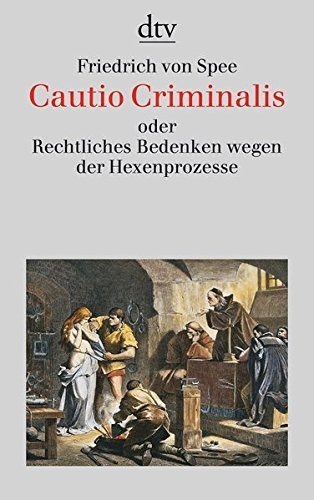 Cautio Criminalis oder Rechtliches Bedenken wegen der Hexenprozesse: Mit acht Kupferstichen aus der ›Bilder-Cautio‹