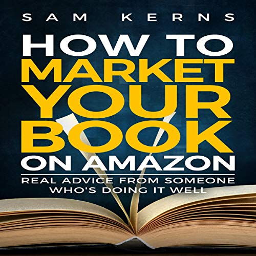 How to Market Your Book on Amazon: Advice from a Consistent Bestseller audiobook cover art