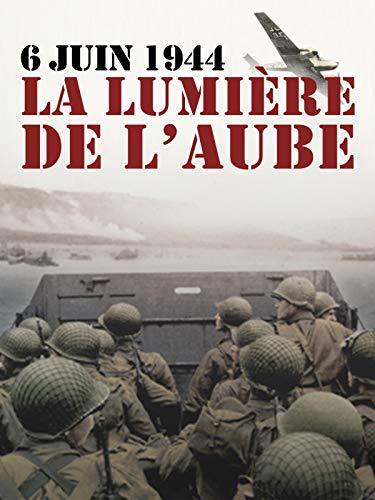6 juin 1944, la lumière de l'aube