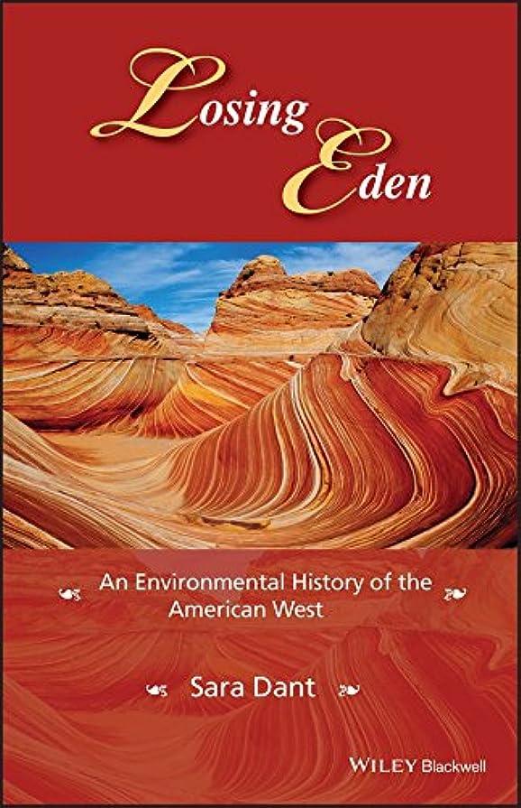 飢え持つしないでくださいLosing Eden: An Environmental History of the American West (Western History Series) (English Edition)