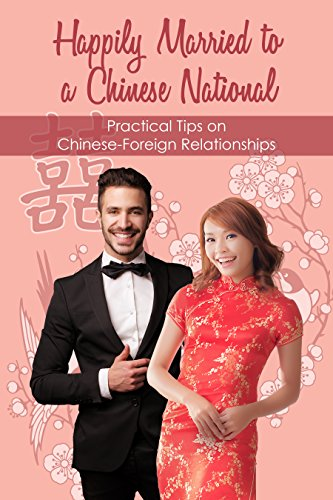 Happily Married to a Chinese National: Practical Tips on Chinese-Foreign Relationships (English Edition)