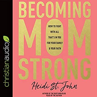 Becoming MomStrong     How to Fight with All That's in You for Your Family and Your Faith              Written by:                                                                                                                                 Heidi St. John                               Narrated by:                                                                                                                                 Heidi St. John                      Length: 6 hrs and 47 mins     6 ratings     Overall 5.0