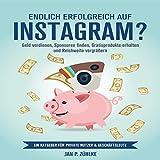 Endlich Erfolgreich auf Instagram?: Geld verdienen, Sponsoren finden, Gratisprodukte erhalten und Reichweite vergrößern Ein Ratgeber für private Nutzer & Geschäftsleute