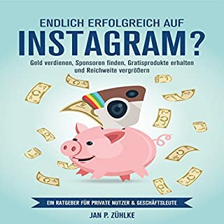 Endlich Erfolgreich auf Instagram?: Geld verdienen, Sponsoren finden, Gratisprodukte erhalten und Reichweite vergrößern Ein Ratgeber für private Nutzer & Geschäftsleute Titelbild