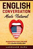 Conversación en inglés de forma natural: Diálogos atractivos para aprender inglés (edición en inglés)