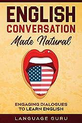 English Conversation Made Natural: Engaging Dialogues to Learn English (English Edition)
