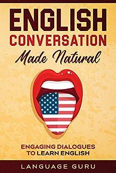 English Conversation Made Natural: Engaging Dialogues to Learn English (English Edition) PDF EPUB Gratis descargar completo