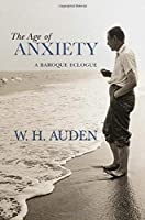 The Age of Anxiety: A Baroque Eclogue (W. H. Auden: Critical Editions)