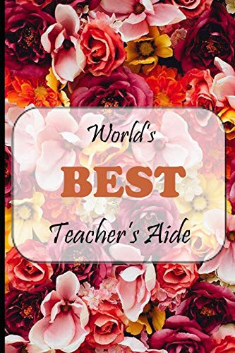 Worlds Best Teachers Aide: Chic Floral Composition Journal Notebook| Teacher Aide Appreciation Gift | College Ruled Lined Pages | 6x9 120 Pages