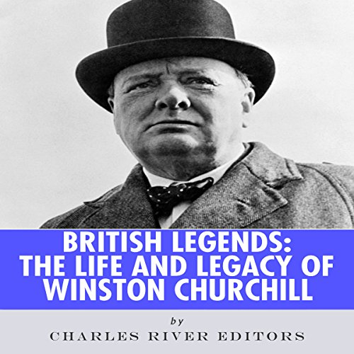 British Legends: The Life and Legacy of Winston Churchill audiobook cover art