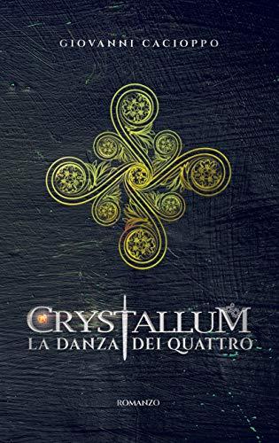 Crystallum La Danza dei Quattro eBook: Cacioppo, Giovanni: Amazon ...