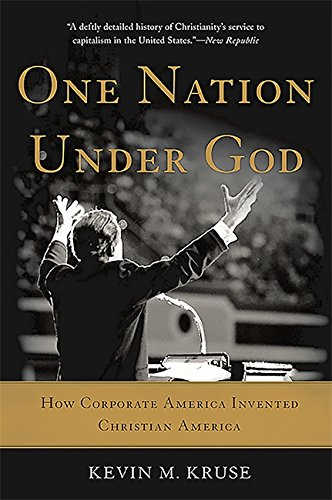 Compare Textbook Prices for One Nation Under God: How Corporate America Invented Christian America Reprint Edition ISBN 9780465097418 by Kruse, Kevin M.