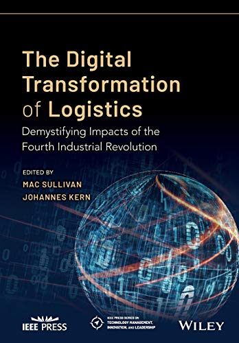 Compare Textbook Prices for The Digital Transformation of Logistics: Demystifying Impacts of the Fourth Industrial Revolution IEEE Press Series on Technology Management, Innovation, and Leadership 1 Edition ISBN 9781119646396 by Sullivan, Mac,Kern, Johannes