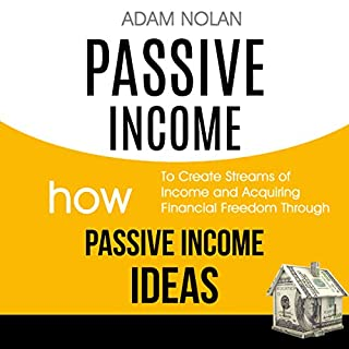 Passive Income: How to Create Streams of Income and Acquiring Financial Freedom Through Passive Income Ideas                   By:                                                                                                                                 Adam Nolan                               Narrated by:                                                                                                                                 Douglas Thornton                      Length: 3 hrs and 10 mins     24 ratings     Overall 5.0