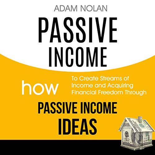 Passive Income: How to Create Streams of Income and Acquiring Financial Freedom Through Passive Income Ideas cover art