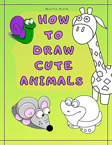 How To Draw Cute Animals : A Simple Step-by-Step Guide for Kids to easy Drawing your own wild ZOO (English Edition)