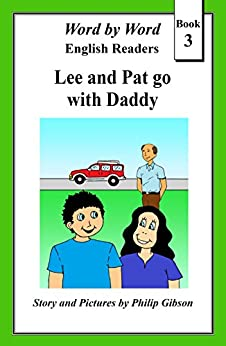 Lee and Pat go with Daddy (Word by Word English Readers Book 3) by [Philip Gibson]