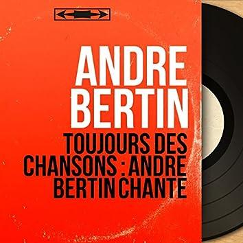 Toujours des chansons : André Bertin chante (Mono Version)