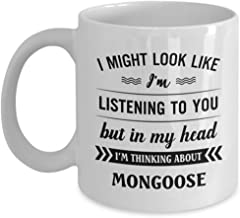 Mongoose Mug - I Might Look Like I'm Listening To You But In My Head I'm Thinking About - Funny Novelty Ceramic Coffee & Tea Cup Cool Gifts For Men Or