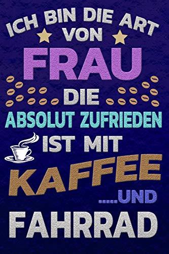 Ich bin die Art von Frau die absolut zufrieden ist mit Kaffee und FAHRRAD: Punktkariertes Papier | Bullet Journal | Notizheft | Skizzenbuch |Tagebuch |Gepunktete Seiten | Dot Grid Notebook