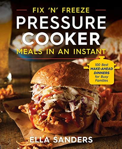 Fix n Freeze Pressure Cooker Meals in an Instant 100 Best Make Ahead Dinners for Busy Families product image