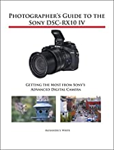 Photographer's Guide to the Sony DSC-RX10 IV: Getting the Most from Sony's Advanced Digital Camera